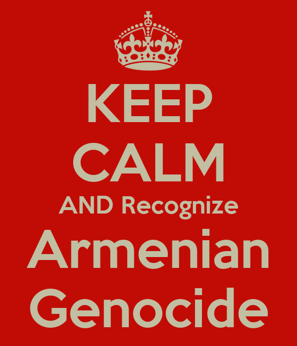 KEEP CALM AND Recognize Armenian  Genocide
