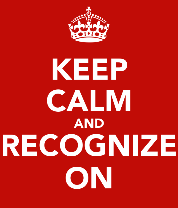 KEEP CALM AND RECOGNIZE ON