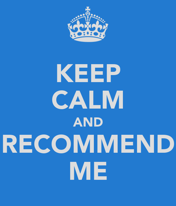 KEEP CALM AND RECOMMEND ME