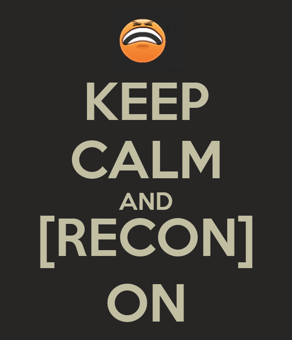KEEP CALM AND [RECON] ON