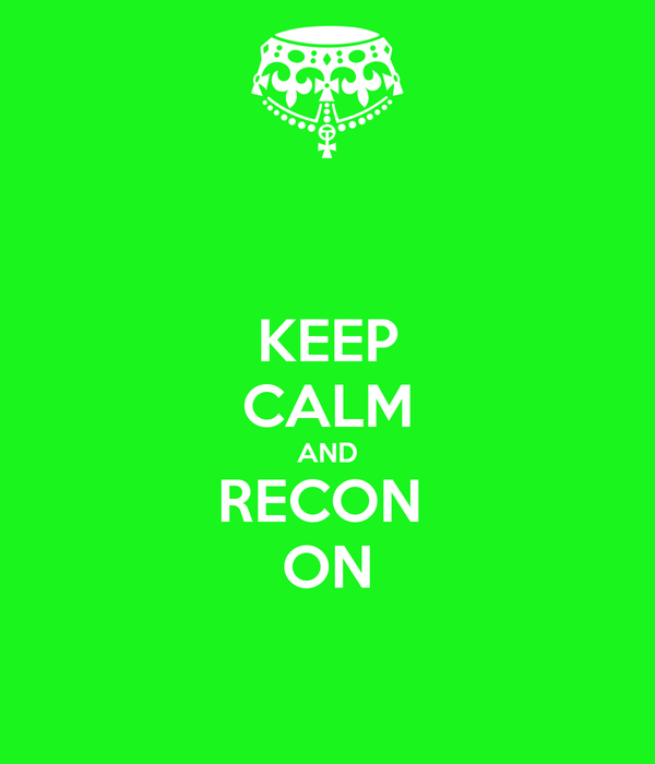 KEEP CALM AND RECON  ON