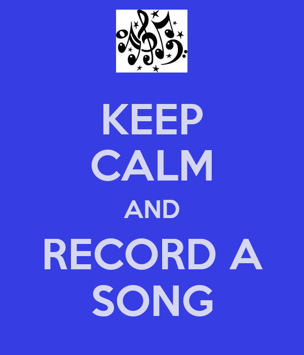KEEP CALM AND RECORD A SONG
