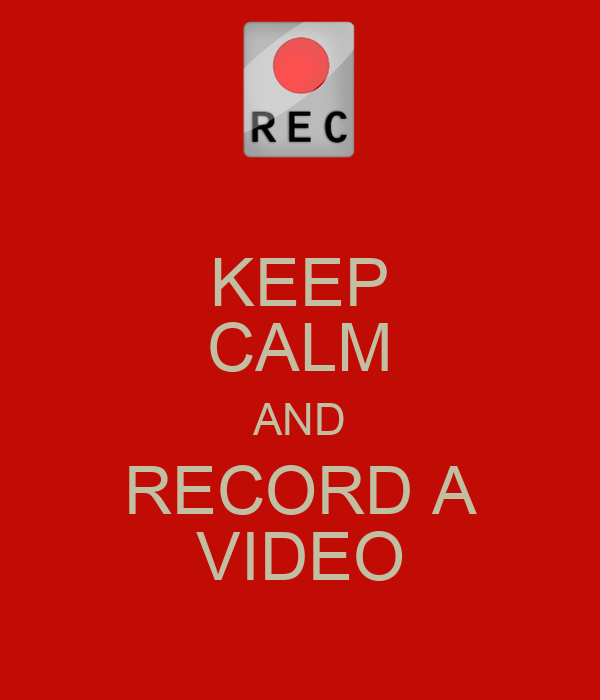 KEEP CALM AND RECORD A VIDEO