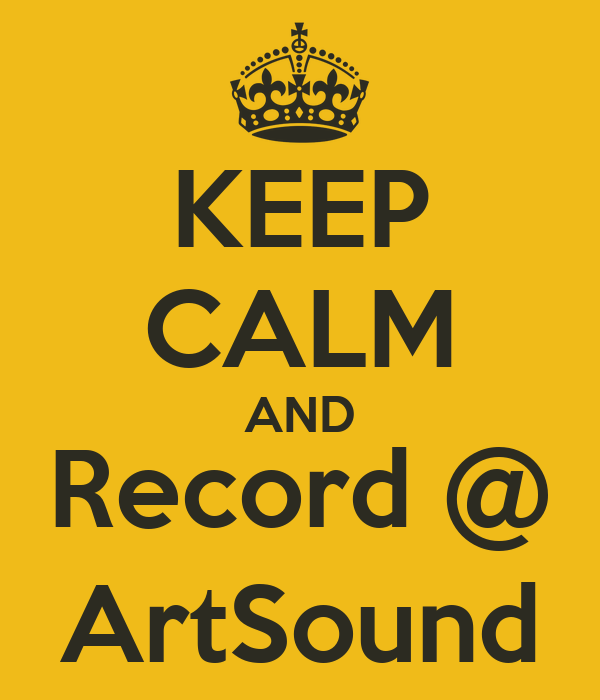 KEEP CALM AND Record @ ArtSound