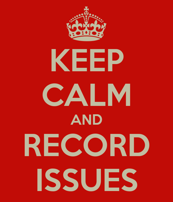 KEEP CALM AND RECORD ISSUES