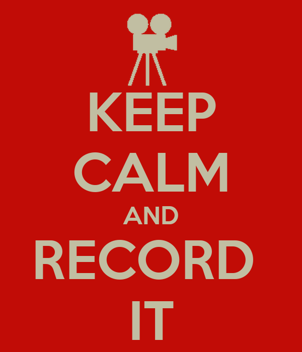 KEEP CALM AND RECORD  IT