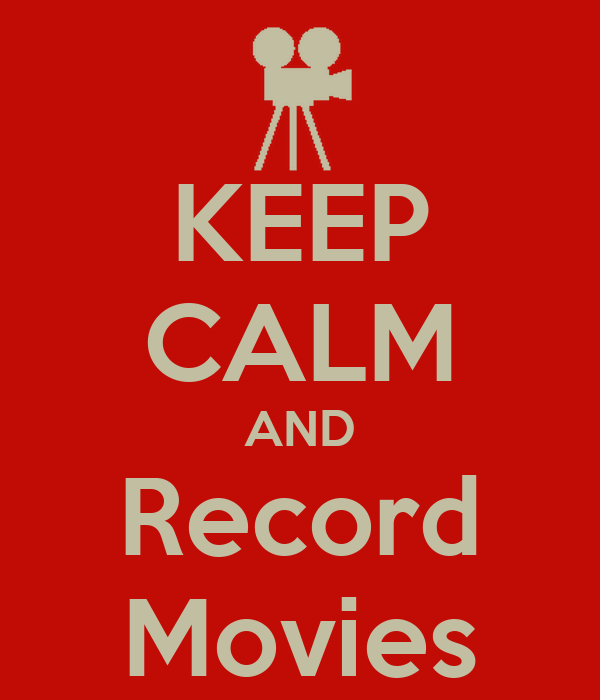 KEEP CALM AND Record Movies