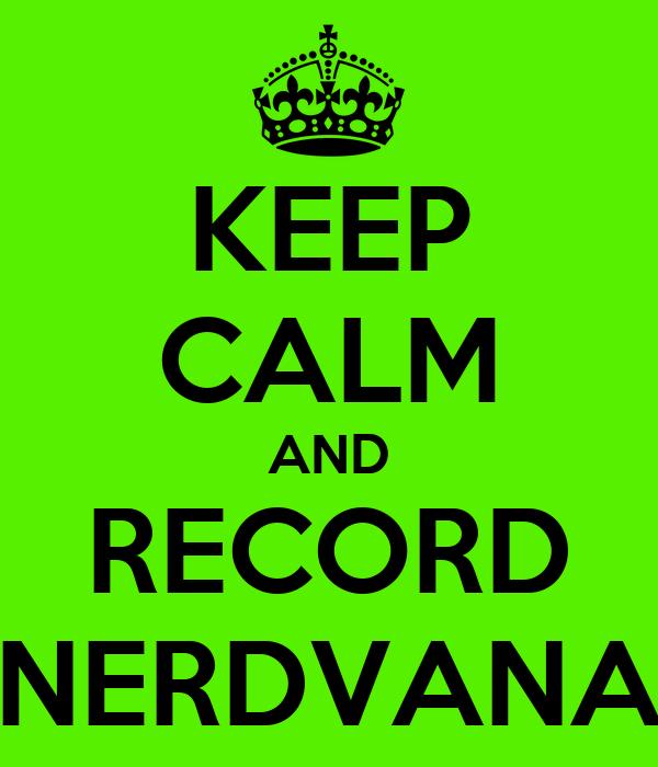 KEEP CALM AND RECORD NERDVANA