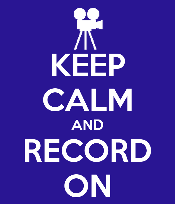 KEEP CALM AND RECORD ON