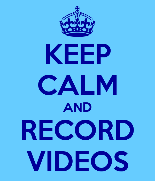 KEEP CALM AND RECORD VIDEOS