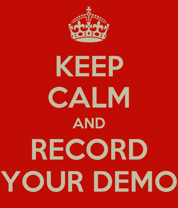 KEEP CALM AND RECORD YOUR DEMO