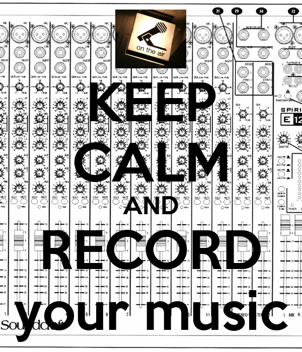 KEEP CALM AND RECORD your music