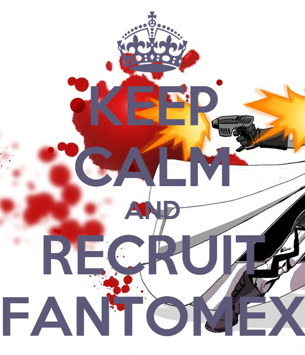 KEEP CALM AND RECRUIT FANTOMEX