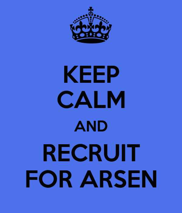KEEP CALM AND RECRUIT FOR ARSEN