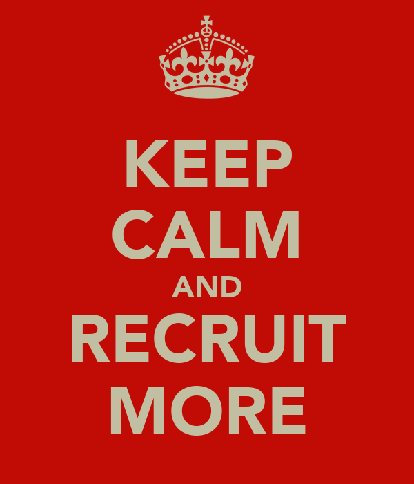 KEEP CALM AND RECRUIT MORE