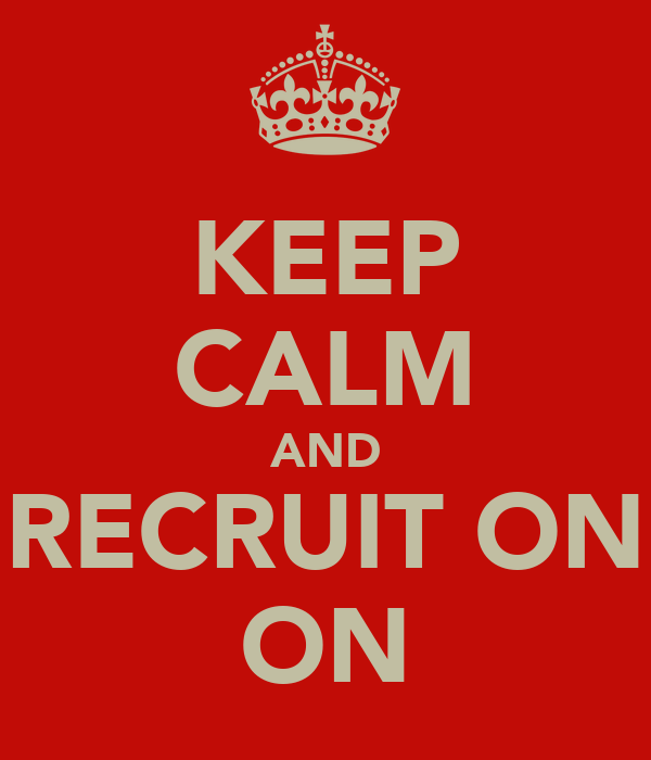 KEEP CALM AND RECRUIT ON ON