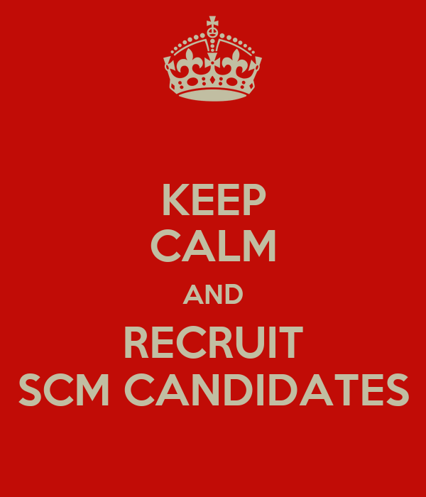 KEEP CALM AND RECRUIT SCM CANDIDATES
