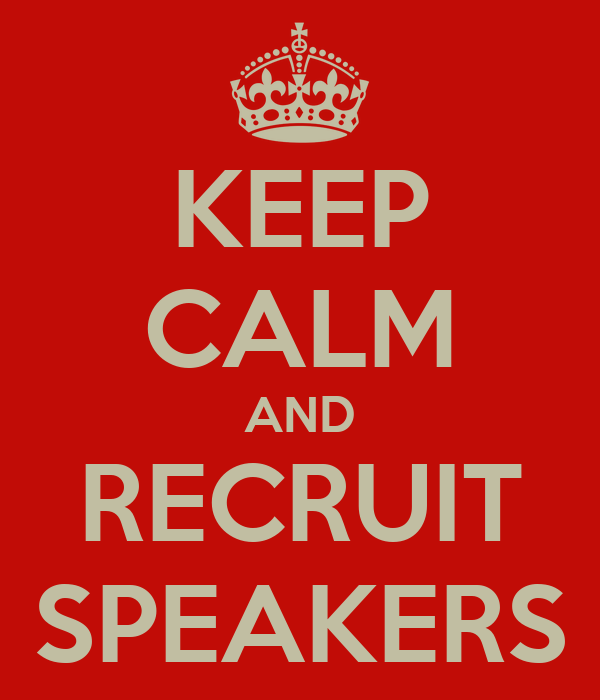 KEEP CALM AND RECRUIT SPEAKERS