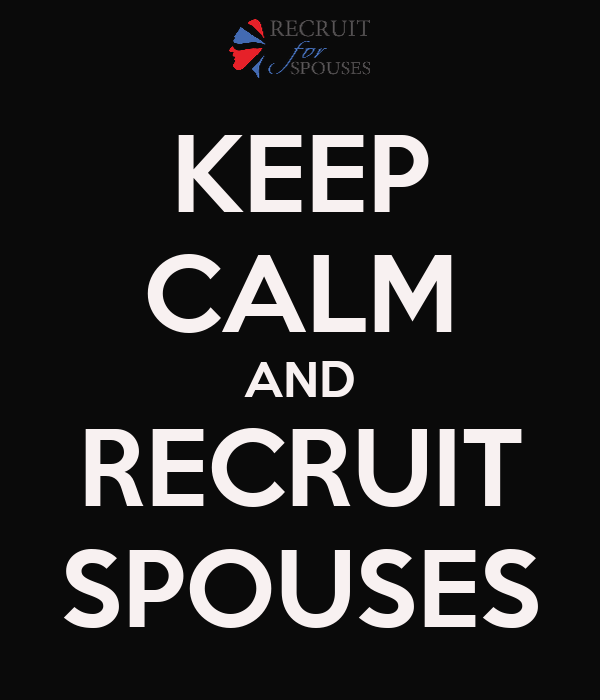 KEEP CALM AND RECRUIT SPOUSES