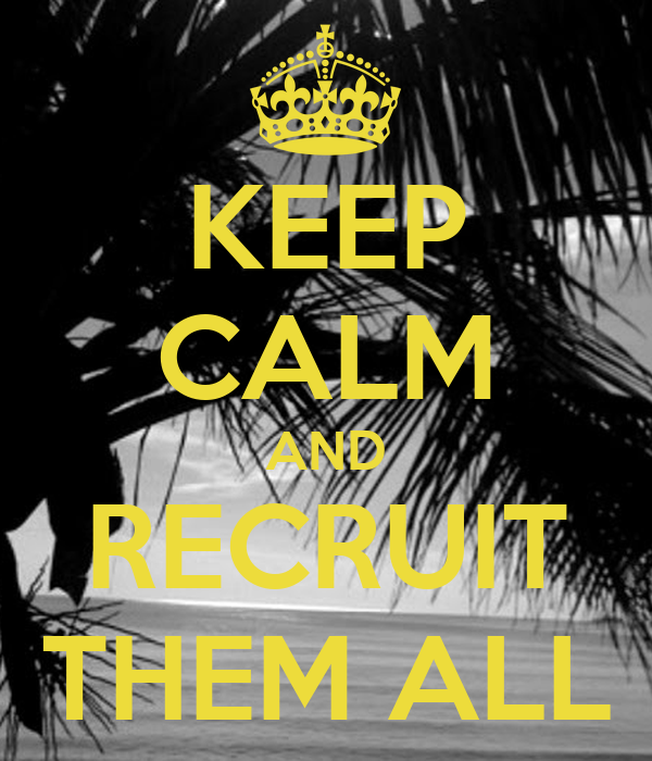 KEEP CALM AND RECRUIT THEM ALL