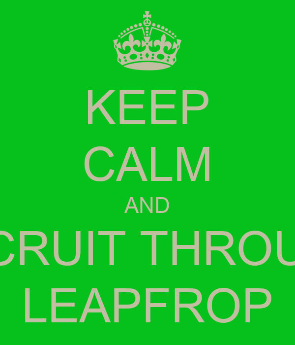 KEEP CALM AND RECRUIT THROUGH LEAPFROP