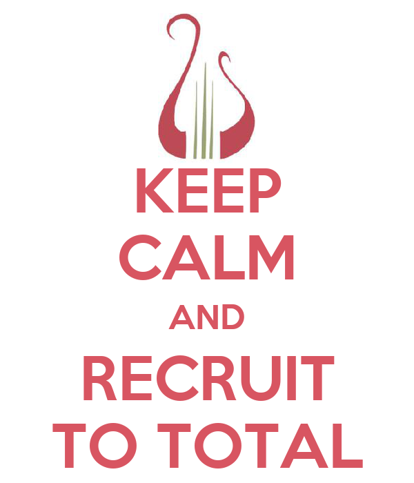 KEEP CALM AND RECRUIT TO TOTAL