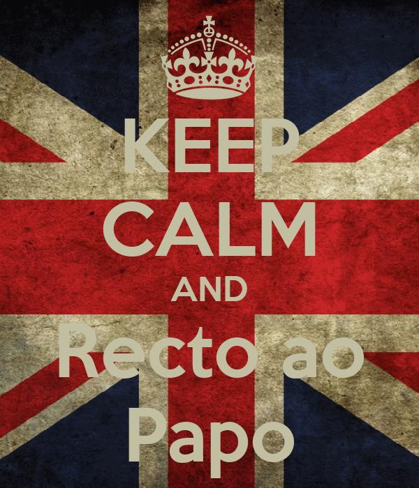 KEEP CALM AND Recto ao Papo