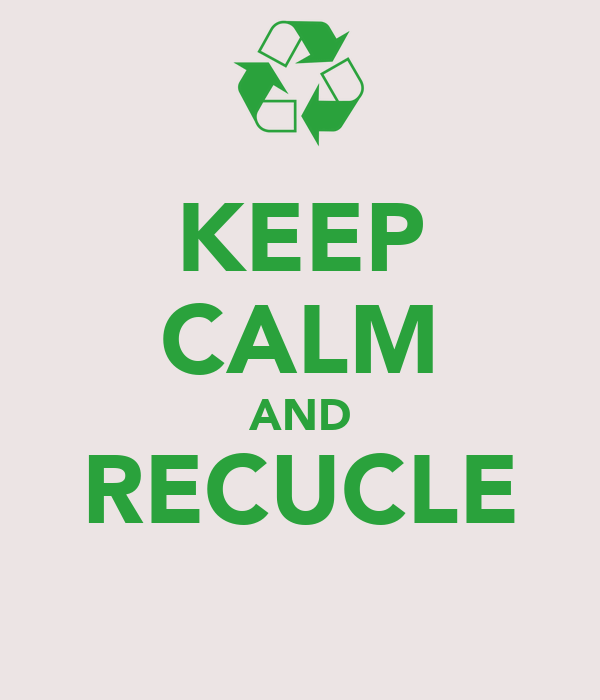 KEEP CALM AND RECUCLE