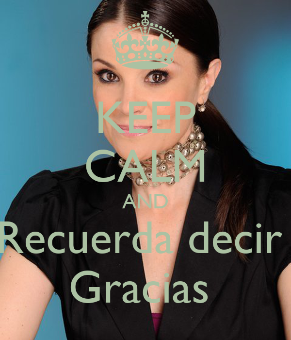 KEEP CALM AND Recuerda decir  Gracias