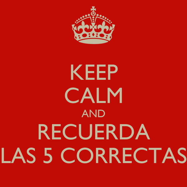 KEEP CALM AND RECUERDA LAS 5 CORRECTAS