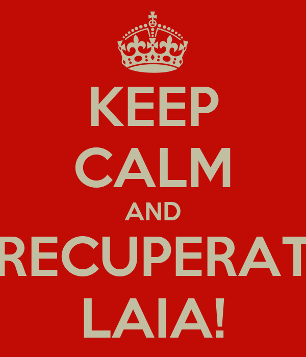 KEEP CALM AND RECUPERAT LAIA!