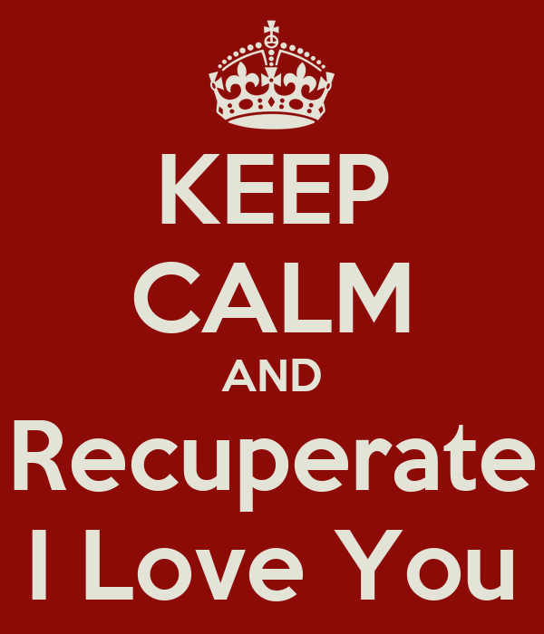 KEEP CALM AND Recuperate I Love You