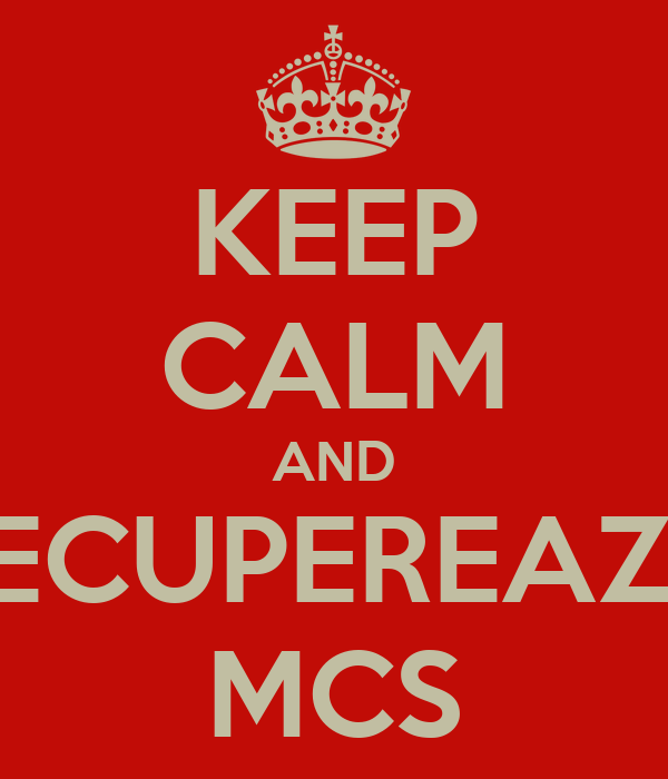 KEEP CALM AND RECUPEREAZA MCS