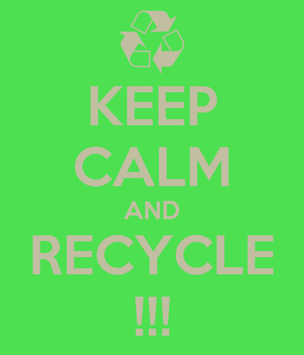 KEEP CALM AND RECYCLE !!!