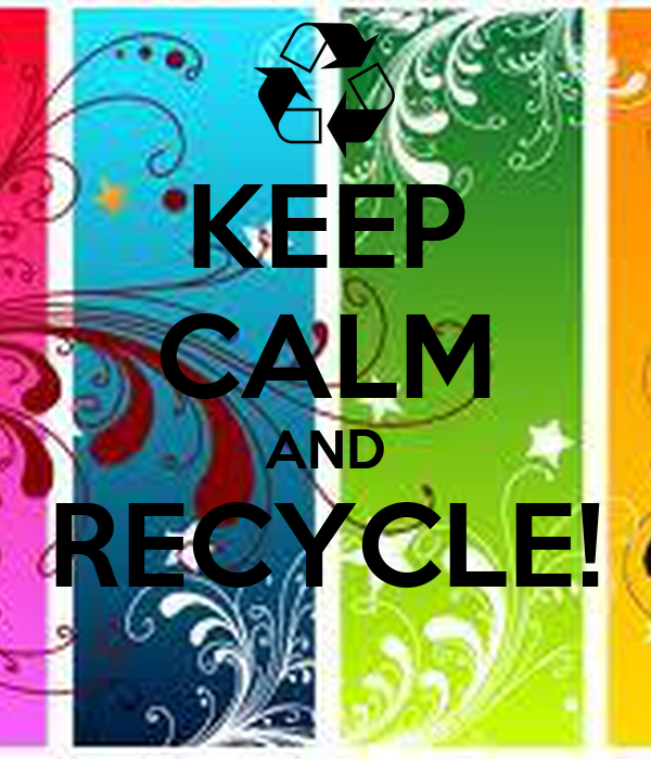KEEP CALM AND RECYCLE!