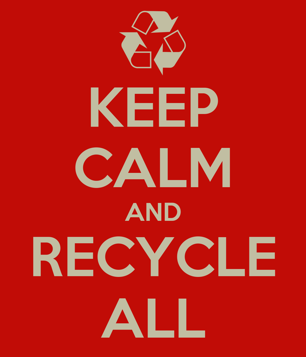 KEEP CALM AND RECYCLE ALL