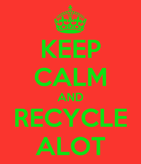 KEEP CALM AND RECYCLE ALOT