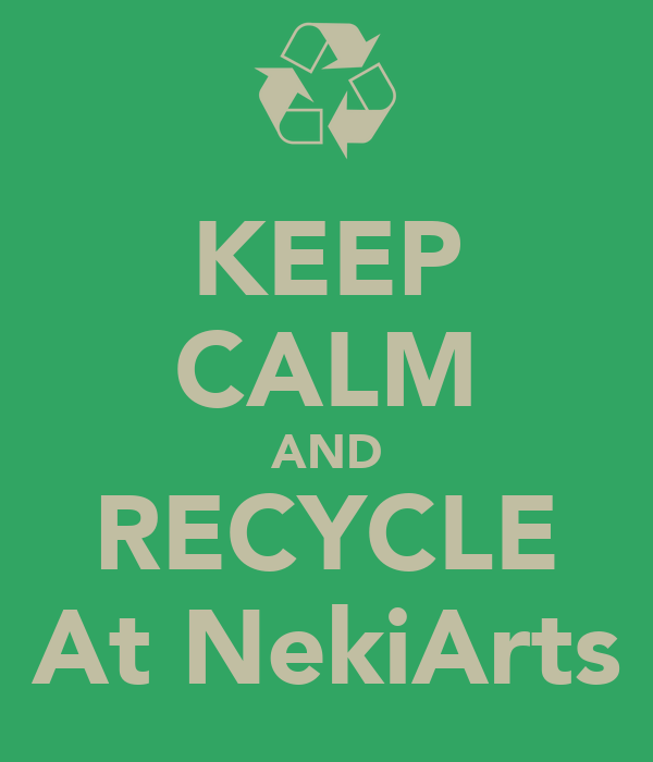 KEEP CALM AND RECYCLE At NekiArts