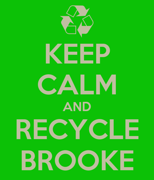 KEEP CALM AND RECYCLE BROOKE