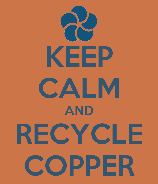 KEEP CALM AND RECYCLE COPPER