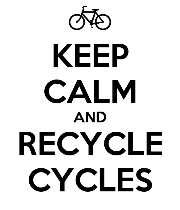 KEEP CALM AND RECYCLE CYCLES