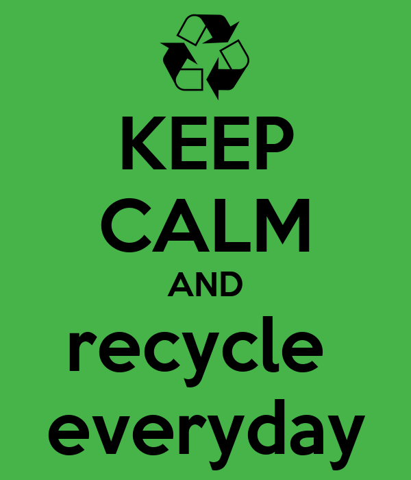 KEEP CALM AND recycle  everyday
