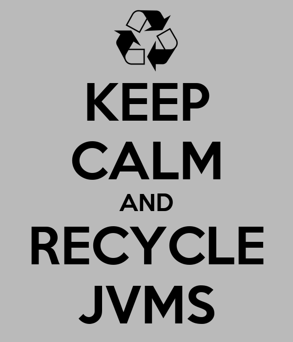 KEEP CALM AND RECYCLE JVMS
