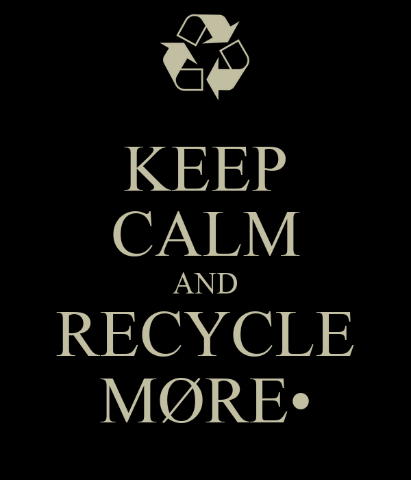 KEEP CALM AND RECYCLE MØRE•