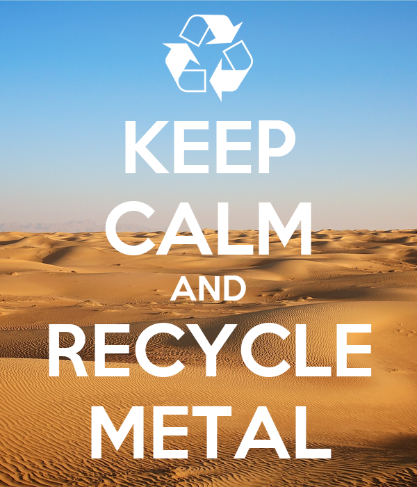 KEEP CALM AND RECYCLE METAL