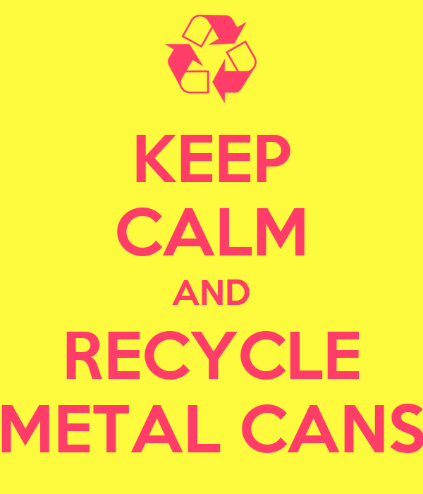 KEEP CALM AND RECYCLE METAL CANS