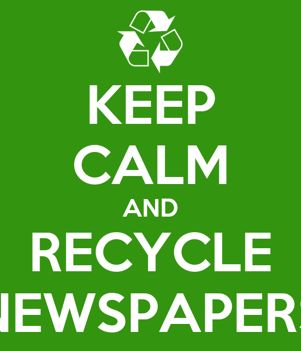 KEEP CALM AND RECYCLE NEWSPAPERS