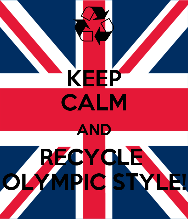 KEEP CALM AND RECYCLE  OLYMPIC STYLE!