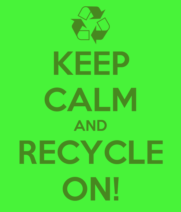 KEEP CALM AND RECYCLE ON!