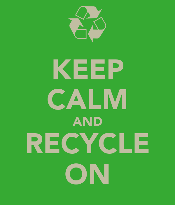 KEEP CALM AND RECYCLE ON